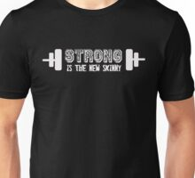 Strong is the new skinny - Funny Gym Workout  Unisex T-Shirt