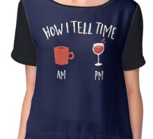How i tell time wine and coffee  Chiffon Top