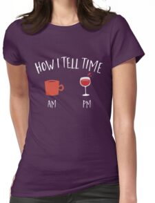How i tell time wine and coffee  Womens Fitted T-Shirt