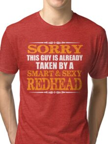Sorry this guy is already taken by a smart and sexy redhead T-shirt Tri-blend T-Shirt
