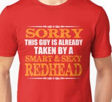 Sorry this guy is already taken by a smart and sexy redhead T-shirt Unisex T-Shirt