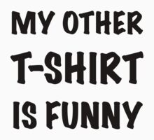 My Other T-Shirt is Funny One Piece - Short Sleeve