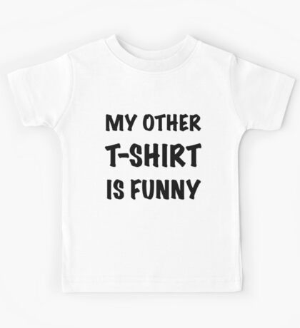 My Other T-Shirt is Funny Kids Tee