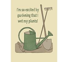 I'm so excited by gardening that I wet my plants! Photographic Print
