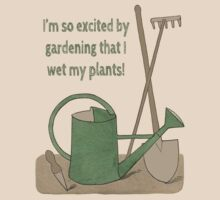 I'm so excited by gardening that I wet my plants! by Rob Price