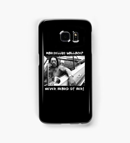 Danny Trejo x Marsellus Wallace - Never heard of her! Samsung Galaxy Case/Skin