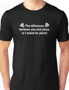 The difference between you and pizza is I asked for pizza Unisex T-Shirt