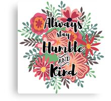 Humble and kind Canvas Print