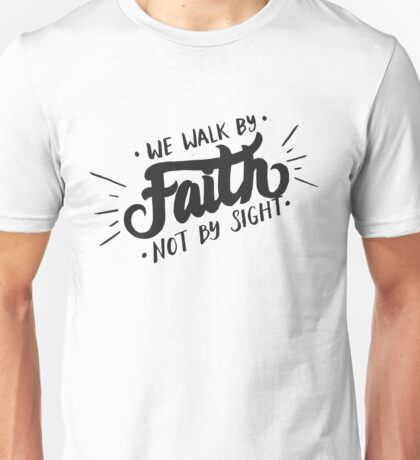 We Walk By Faith Not By Sight - Christian Unisex T-Shirt