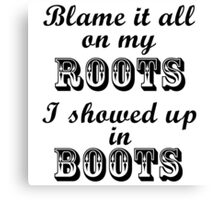 Blame It All On My Roots Canvas Print