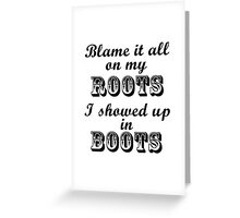 Blame It All On My Roots Greeting Card