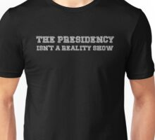 The Presidency Isn't A Reality Show - Hillary Quote Election Unisex T-Shirt