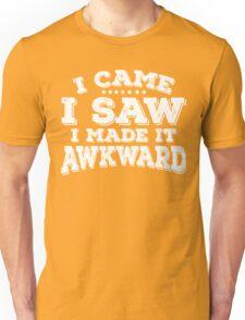 I Came I Saw I made It Awkward Goofy Tee Unisex T-Shirt
