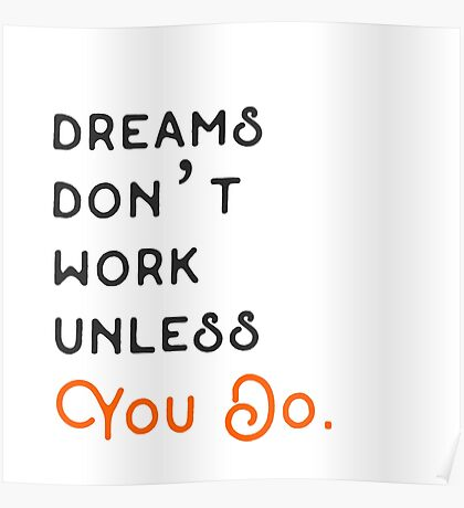 DREAMS DON'T WORK UNLESS YOU DO. Poster