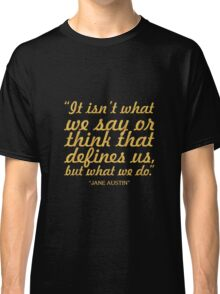 """It isn't what we say... """"Jane Austin"""" Inspirational Quote Classic T-Shirt"""