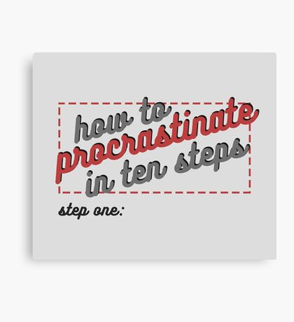 how to procrastinate Canvas Print
