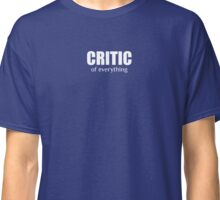Critic of Everything Classic T-Shirt