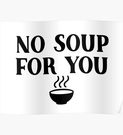 Seinfeld - No soup for you Poster
