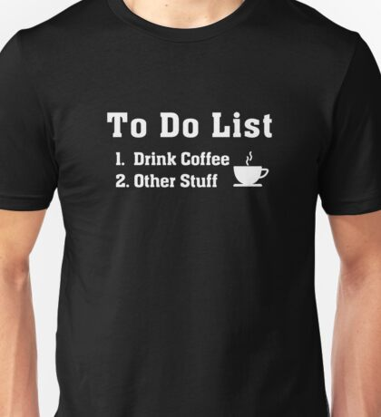 To Do List 1. Drink Coffee 2. Other Stuff  Unisex T-Shirt