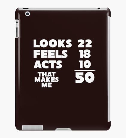 Looks 22 Feels 18 Makes 50 iPad Case/Skin