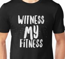 Witness My Fitness - Gym Workout Fit  Unisex T-Shirt