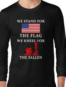 We Stand For The Flag We Kneel For The Fallen Long Sleeve T-Shirt