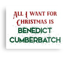 All I want for Christmas is Benedict Cumberbatch Metal Print