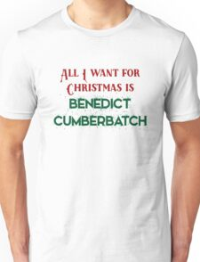 All I want for Christmas is Benedict Cumberbatch Unisex T-Shirt