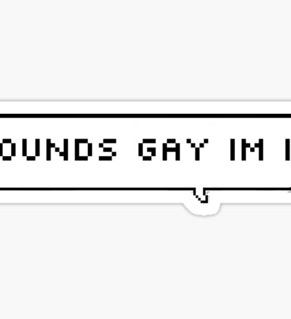 sounds gay im in Sticker