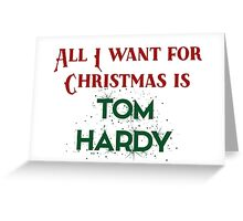 All I want for Christmas is Tom Hardy Greeting Card