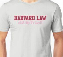 Harvard Law (what, like it's hard?) Unisex T-Shirt
