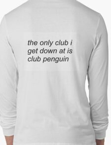 the only club i get down at is club penguin (FOR SWEATERS IN WHITE) Long Sleeve T-Shirt