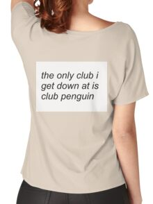 the only club i get down at is club penguin (FOR SWEATERS IN WHITE) Women's Relaxed Fit T-Shirt