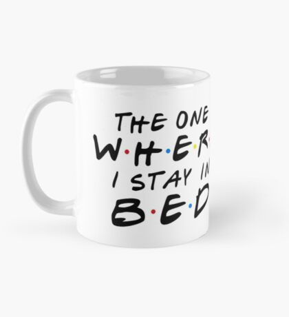 THE ONE WHERE I STAY IN BED Mug