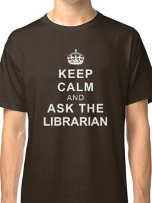 Keep Calm and Ask the Librarian Classic T-Shirt