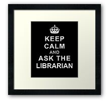 Keep Calm and Ask the Librarian Framed Print