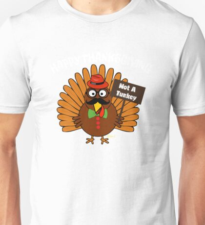 Thanksgiving Not A Turkey In Disguise Unisex T-Shirt