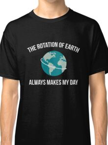 The Rotation of Earth Classic T-Shirt