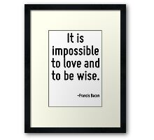 It is impossible to love and to be wise. Framed Print