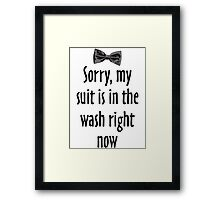 Sorry, my suit is in the wash right now Framed Print
