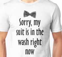 Sorry, my suit is in the wash right now Unisex T-Shirt