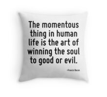 The momentous thing in human life is the art of winning the soul to good or evil. Throw Pillow