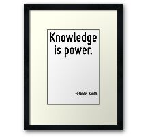 Knowledge is power. Framed Print