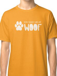 You Had Me At Woof - Funny Dog Puppy Pet Animal Lover Classic T-Shirt