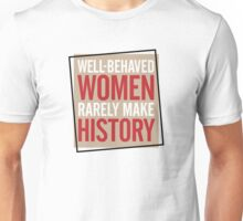 Well-behaved women rarely write history! Unisex T-Shirt