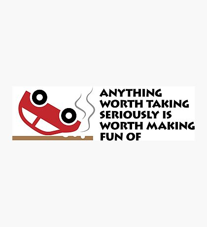 You have to laugh at serious things! Photographic Print