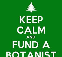 Keep Calm and Fund a Botanist by ztrawberriez