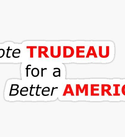 Trudeau for a Better America Sticker