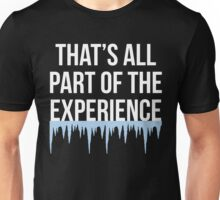 That's All Part Of The Experience Unisex T-Shirt