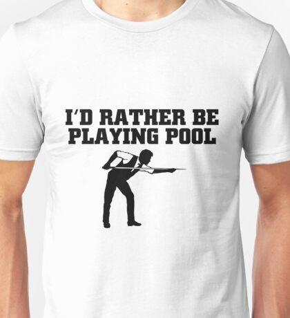 I'D RATHER BE PLAYING POOL Unisex T-Shirt